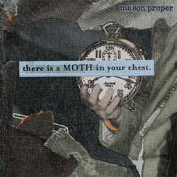 Mason Proper: There Is a Moth in Your Chest