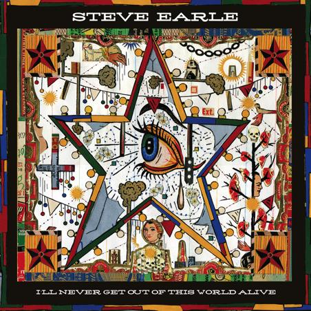 Steve Earle: I'll Never Get Out of This World Alive