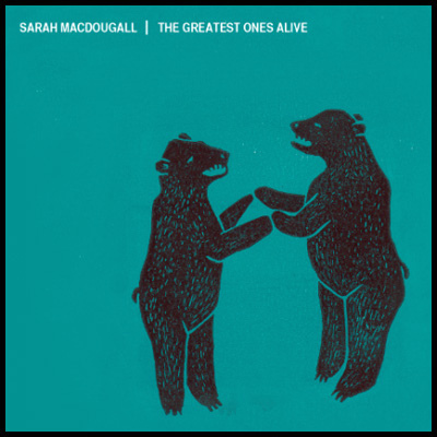 Sarah MacDougall: The Greatest Ones Alive