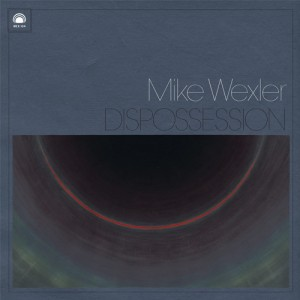 Mike Wexler: Dispossession