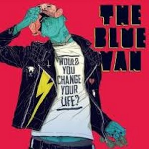 Blue Van - Would You Change Your Life