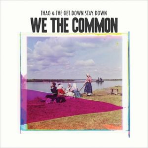Thao And The Get Down Stay Down_We the Common
