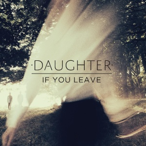 Daughter_If You Leave